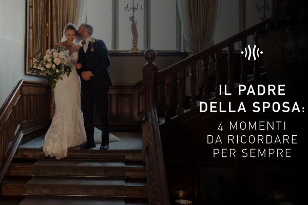 Il padre della sposa: 4 momenti da ricordare per sempre