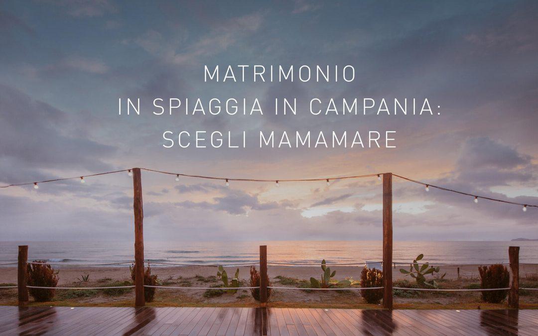 Matrimonio in spiaggia in Campania: scegli Mamamare