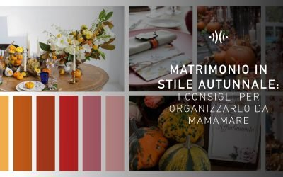Matrimonio in stile autunnale: i consigli per organizzarlo da mamamare