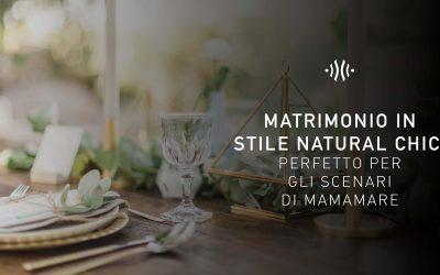 Matrimonio in stile Natural Chic: perfetto per gli scenari di Mamamare