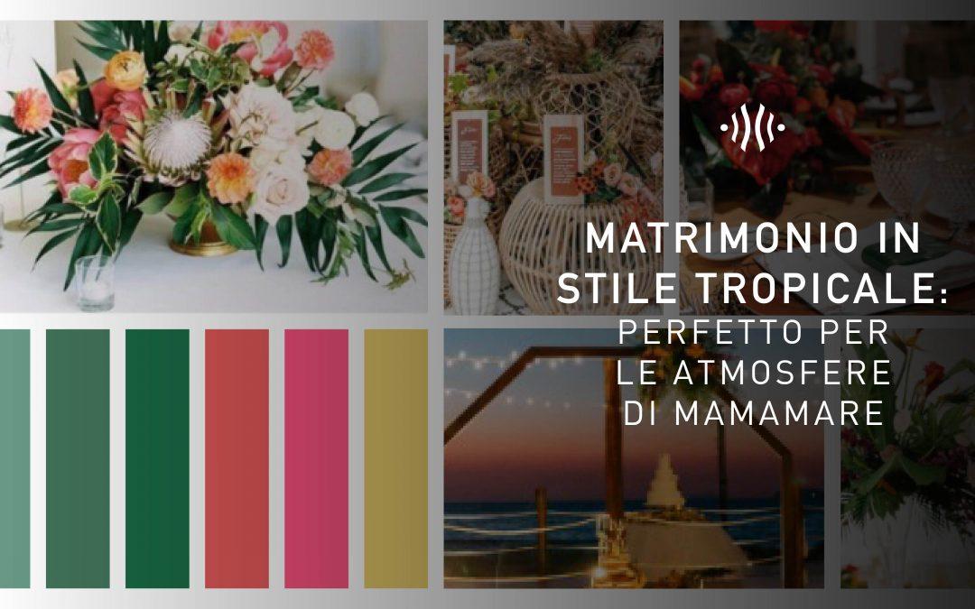 Matrimonio in stile tropicale: perfetto per le atmosfere di mamamare