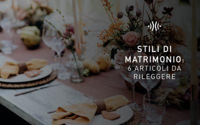 Stili di Matrimonio: 6 articoli da rileggere