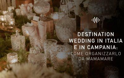Destination wedding in Italia e in Campania: come organizzarlo da mamamare