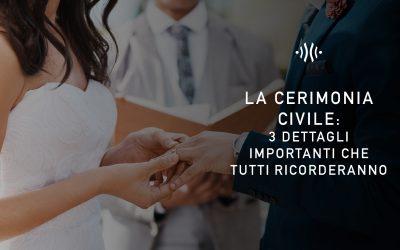 La cerimonia civile, 3 dettagli importanti che tutti ricorderanno