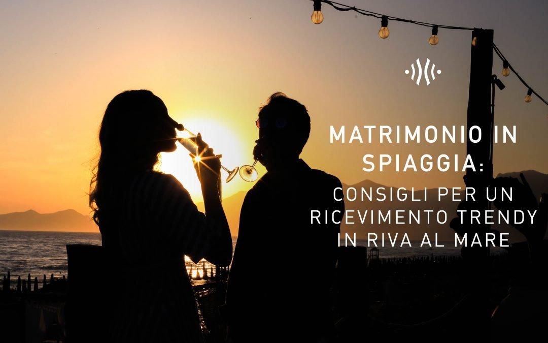 Matrimonio in spiaggia: consigli per un ricevimento trendy in riva al mare