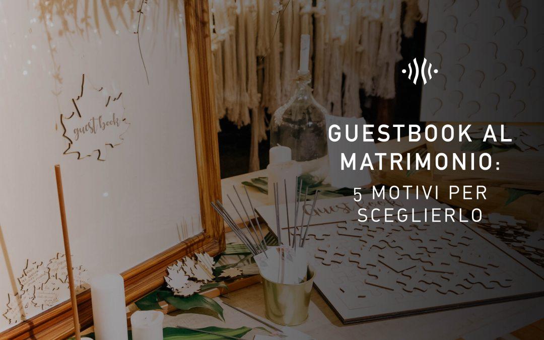 Guestbook al matrimonio: 5 motivi per sceglierlo